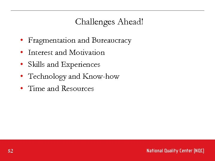 Challenges Ahead! • • • 52 Fragmentation and Bureaucracy Interest and Motivation Skills and