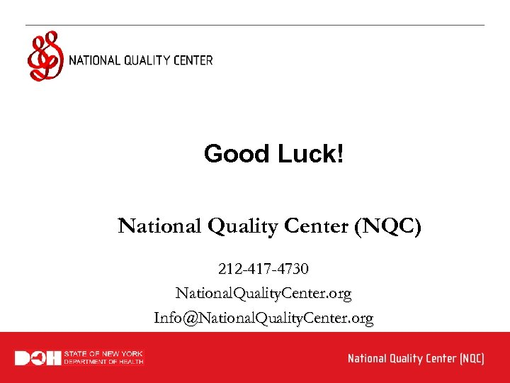 Good Luck! National Quality Center (NQC) 212 -417 -4730 National. Quality. Center. org Info@National.