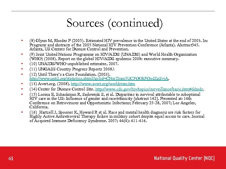 Sources (continued) • • • 61 (8) Glynn M, Rhodes P (2005). Estimated HIV