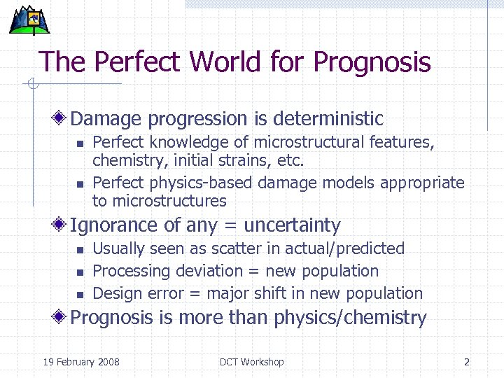 The Perfect World for Prognosis Damage progression is deterministic n n Perfect knowledge of