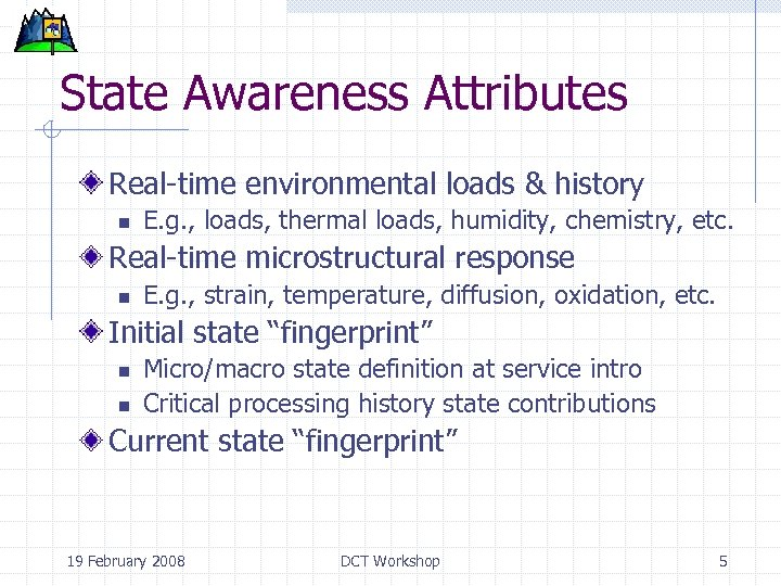 State Awareness Attributes Real-time environmental loads & history n E. g. , loads, thermal
