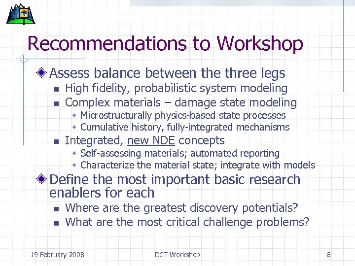 Recommendations to Workshop Assess balance between the three legs n n High fidelity, probabilistic