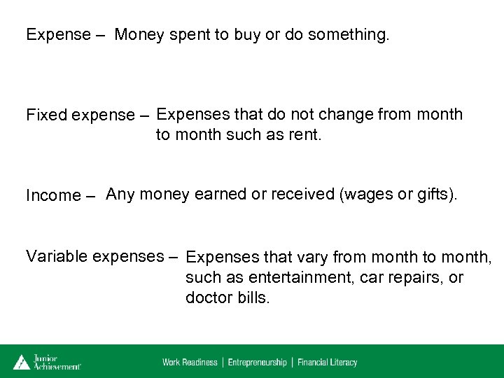 Expense – Money spent to buy or do something. Fixed expense – Expenses that