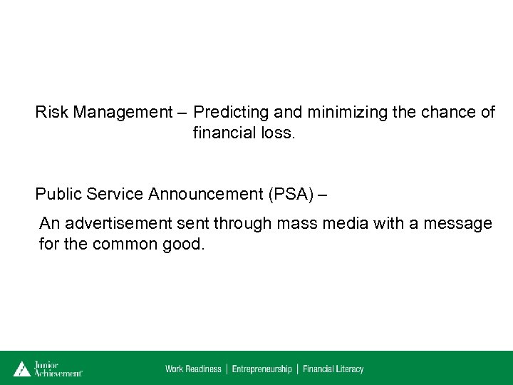 Risk Management – Predicting and minimizing the chance of financial loss. Public Service Announcement