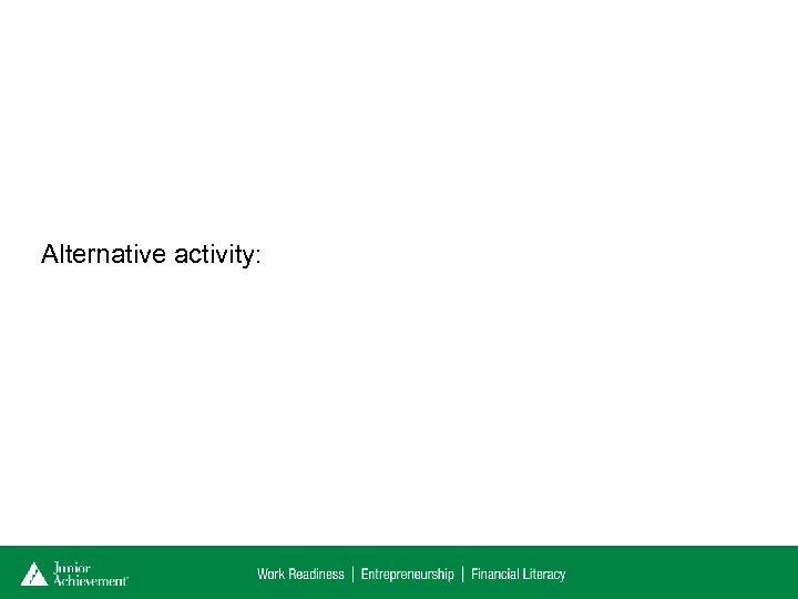 Alternative activity: