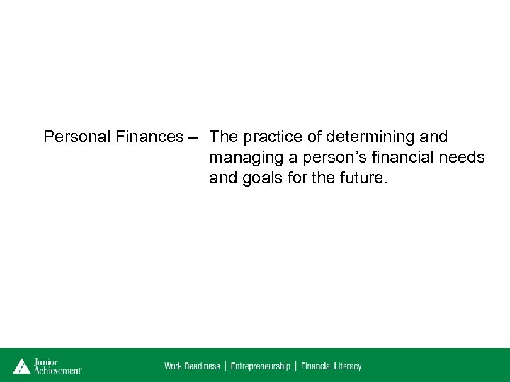Personal Finances – The practice of determining and managing a person's financial needs and
