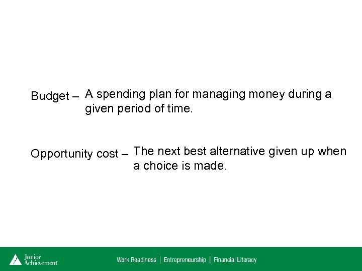 Budget – A spending plan for managing money during a given period of time.