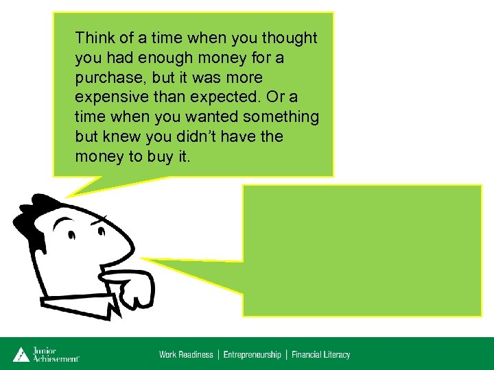 Think of a time when you thought you had enough money for a purchase,