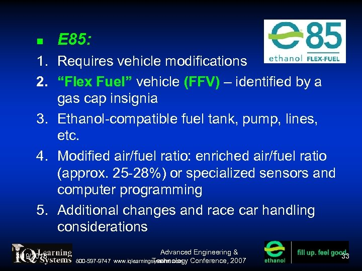 "E 85: 1. Requires vehicle modifications 2. ""Flex Fuel"" vehicle (FFV) – identified"