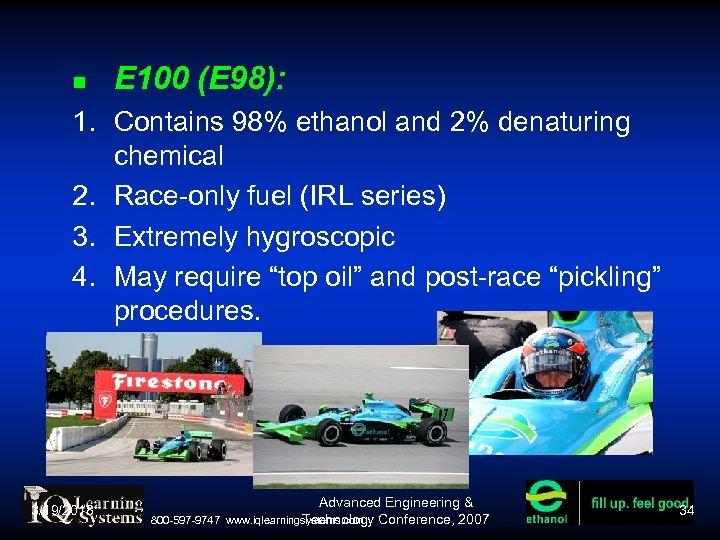 E 100 (E 98): 1. Contains 98% ethanol and 2% denaturing chemical 2.
