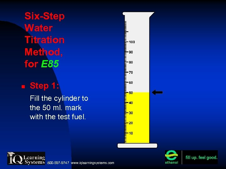 Six-Step Water Titration Method, for E 85 Step 1: Fill the cylinder to the