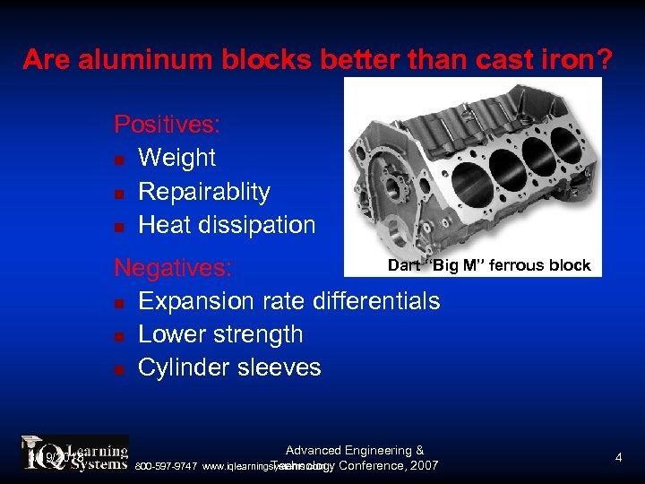 "Are aluminum blocks better than cast iron? Positives: Weight Repairablity Heat dissipation Dart ""Big"