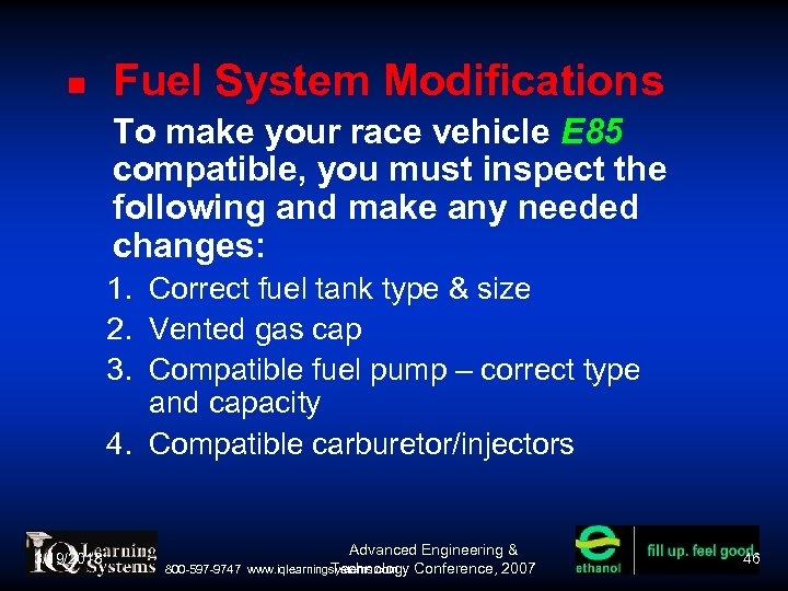 Fuel System Modifications To make your race vehicle E 85 compatible, you must