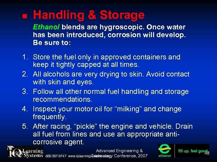 Handling & Storage Ethanol blends are hygroscopic. Once water has been introduced, corrosion