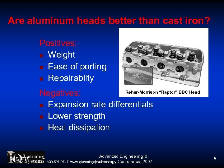 Are aluminum heads better than cast iron? Positives: Weight Ease of porting Repairablity Reher-Morrison