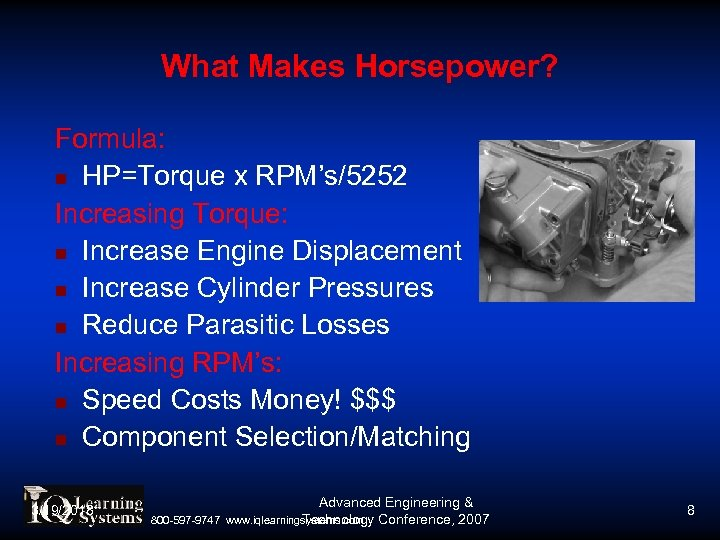 What Makes Horsepower? Formula: HP=Torque x RPM's/5252 Increasing Torque: Increase Engine Displacement Increase Cylinder