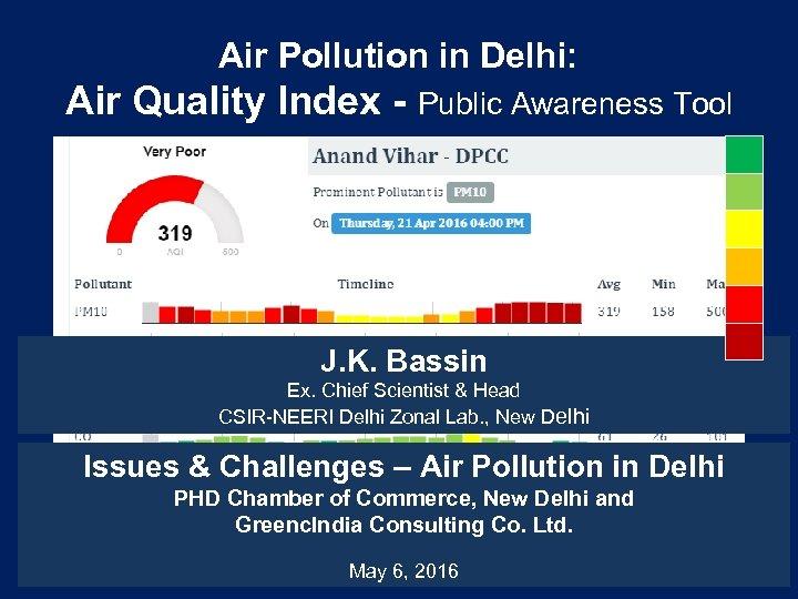 Air Pollution in Delhi: Air Quality Index - Public Awareness Tool J. K. Bassin