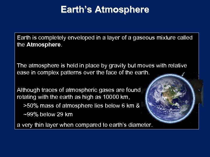 Earth's Atmosphere Earth is completely enveloped in a layer of a gaseous mixture called