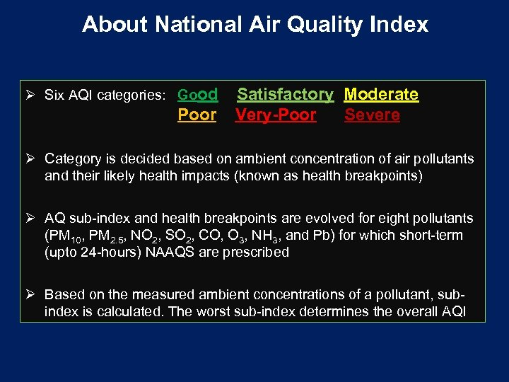About National Air Quality Index Ø Six AQI categories: Good Poor Satisfactory Moderate Very-Poor