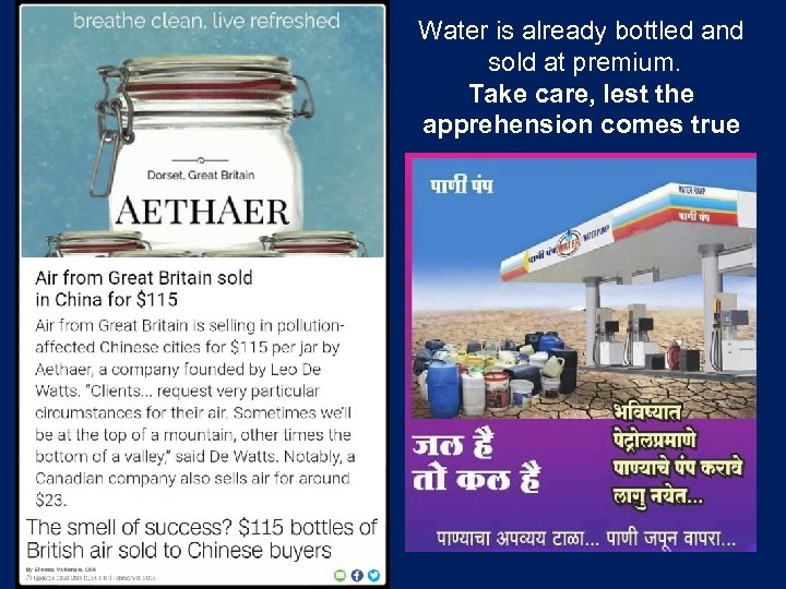 Water is already bottled and sold at premium. Take care, lest the apprehension comes