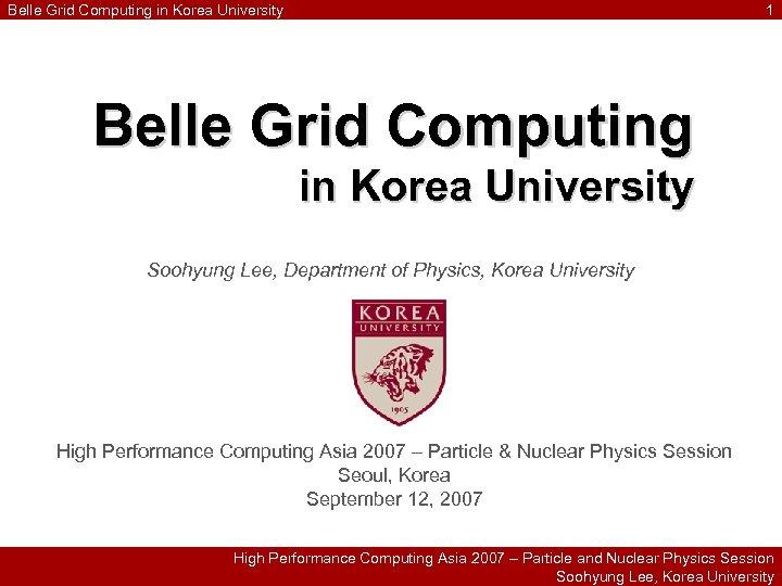 Belle Grid Computing in Korea University 1 Belle Grid Computing in Korea University Soohyung