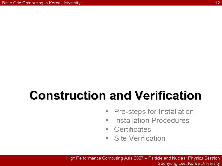 Belle Grid Computing in Korea University 12 Construction and Verification • • Pre-steps for