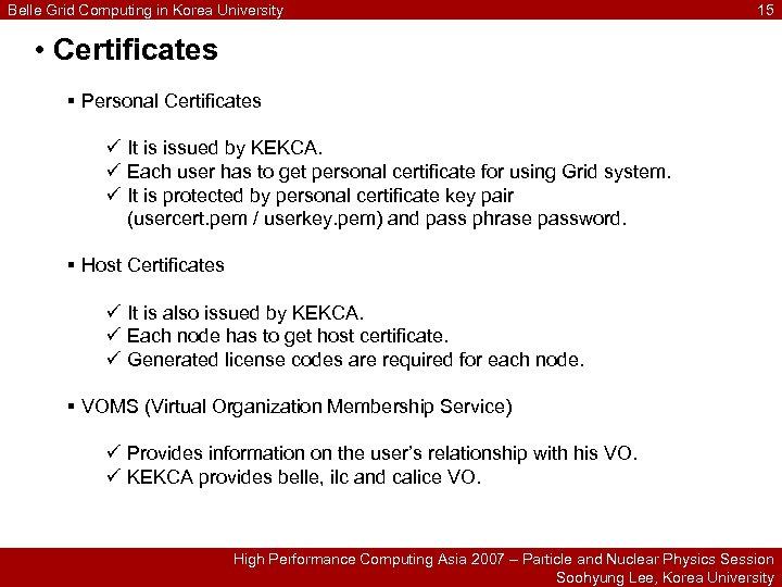 Belle Grid Computing in Korea University 15 • Certificates § Personal Certificates ü It