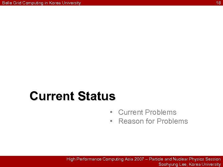 Belle Grid Computing in Korea University 18 Current Status • Current Problems • Reason