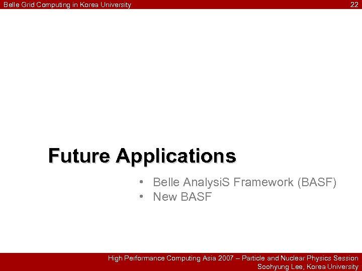 Belle Grid Computing in Korea University 22 Future Applications • Belle Analysi. S Framework