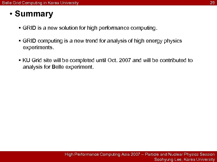 Belle Grid Computing in Korea University 25 • Summary § GRID is a new