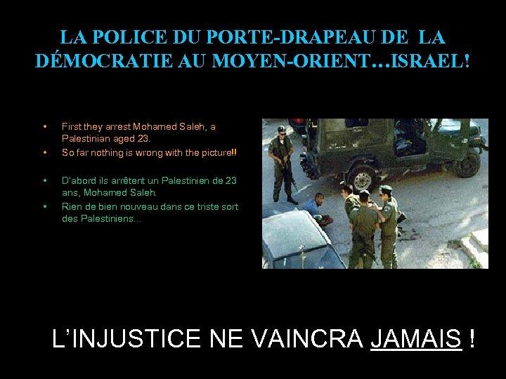 LA POLICE DU PORTE-DRAPEAU DE LA DÉMOCRATIE AU MOYEN-ORIENT…ISRAEL! • • First they arrest