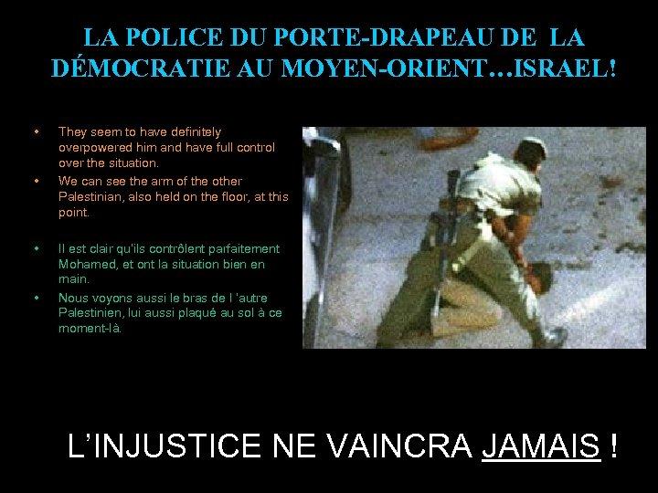 LA POLICE DU PORTE-DRAPEAU DE LA DÉMOCRATIE AU MOYEN-ORIENT…ISRAEL! • • They seem to