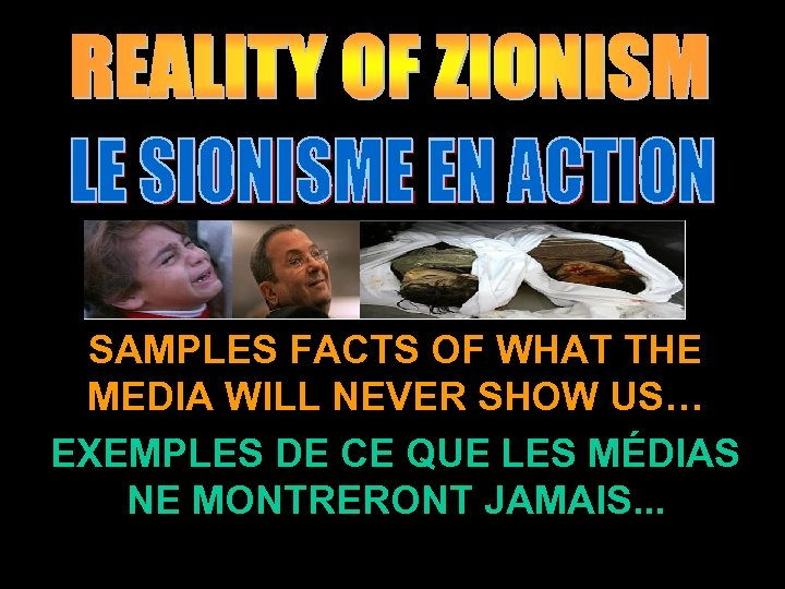 SAMPLES FACTS OF WHAT THE MEDIA WILL NEVER SHOW US… EXEMPLES DE CE QUE