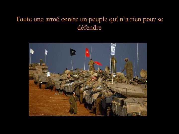 Toute une armé contre un peuple qui n'a rien pour se défendre