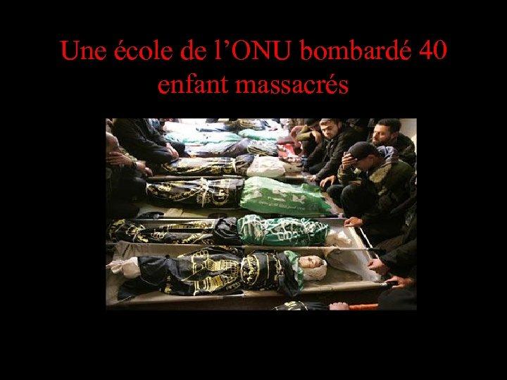 Une école de l'ONU bombardé 40 enfant massacrés