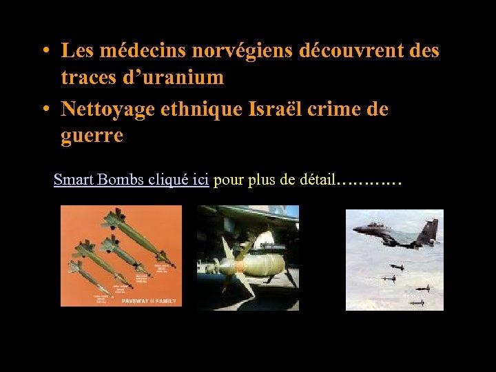 • Les médecins norvégiens découvrent des traces d'uranium • Nettoyage ethnique Israël crime