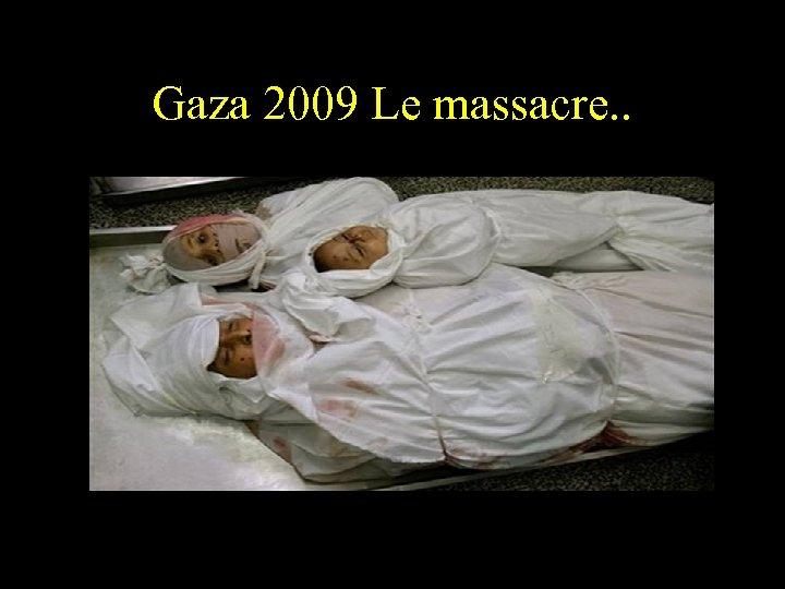 Gaza 2009 Le massacre. .