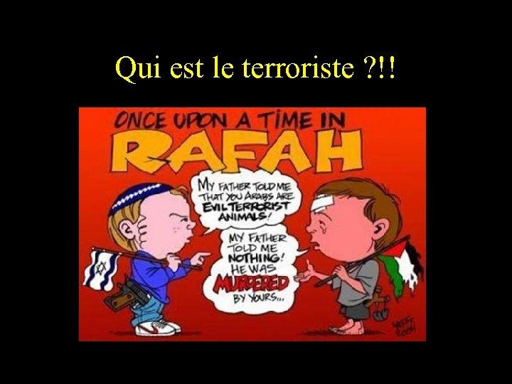 Qui est le terroriste ? !!