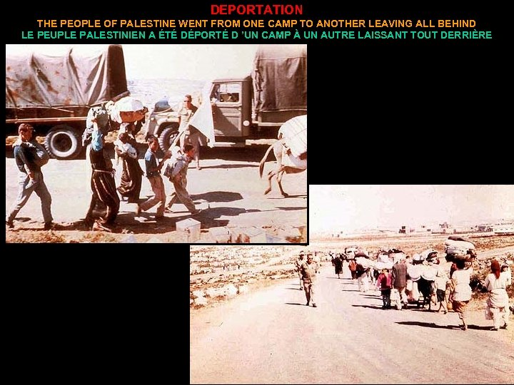 DEPORTATION THE PEOPLE OF PALESTINE WENT FROM ONE CAMP TO ANOTHER LEAVING ALL BEHIND