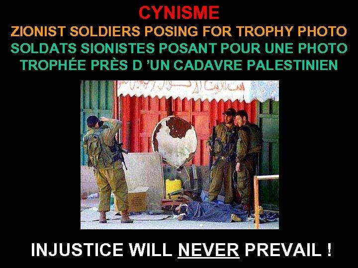 CYNISME ZIONIST SOLDIERS POSING FOR TROPHY PHOTO SOLDATS SIONISTES POSANT POUR UNE PHOTO TROPHÉE