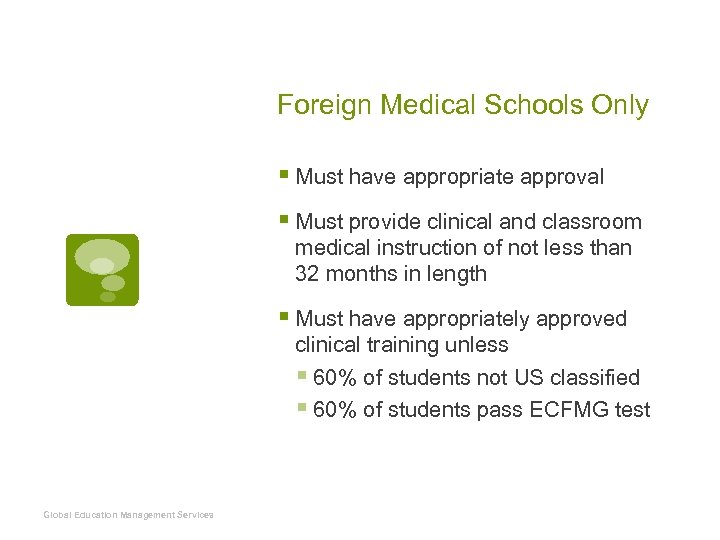 Foreign Medical Schools Only § Must have appropriate approval § Must provide clinical and