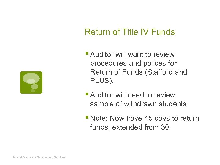 Return of Title IV Funds § Auditor will want to review procedures and polices