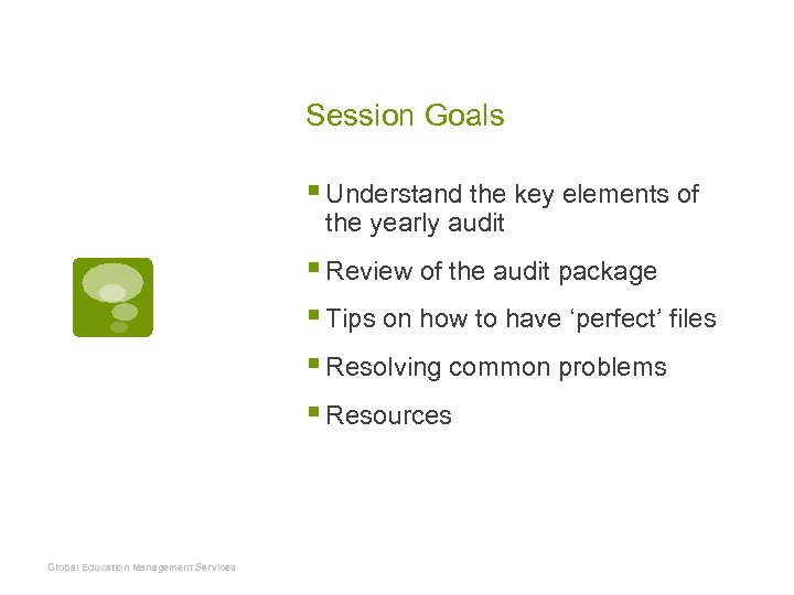 Session Goals § Understand the key elements of the yearly audit § Review of