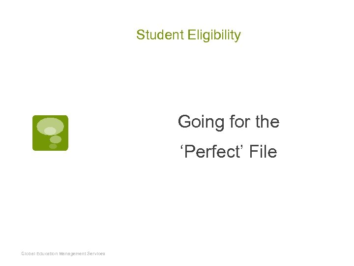 Student Eligibility Going for the 'Perfect' File Global Education Management Services
