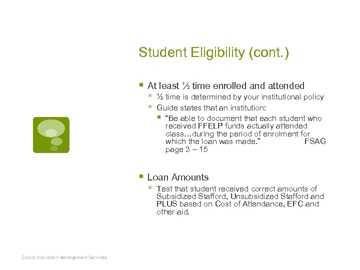 Student Eligibility (cont. ) § At least ½ time enrolled and attended § §