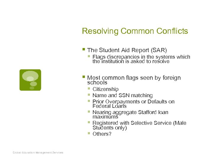 Resolving Common Conflicts § The Student Aid Report (SAR) § Flags discrepancies in the