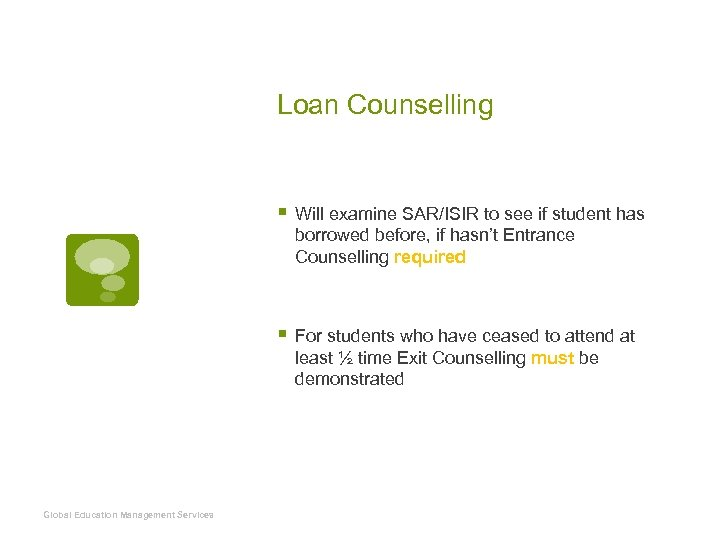 Loan Counselling § Will examine SAR/ISIR to see if student has borrowed before, if