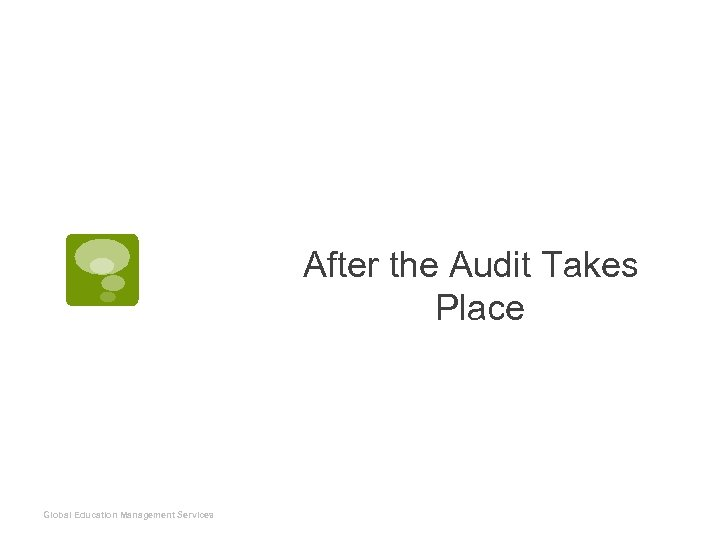 After the Audit Takes Place Global Education Management Services