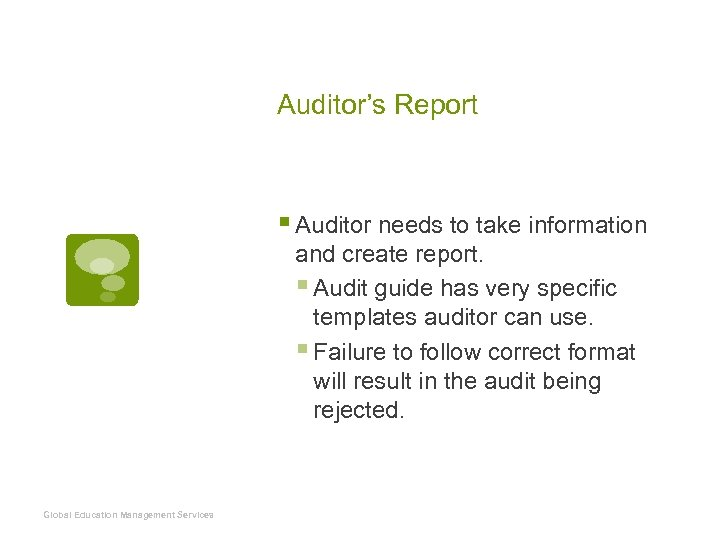 Auditor's Report § Auditor needs to take information and create report. § Audit guide