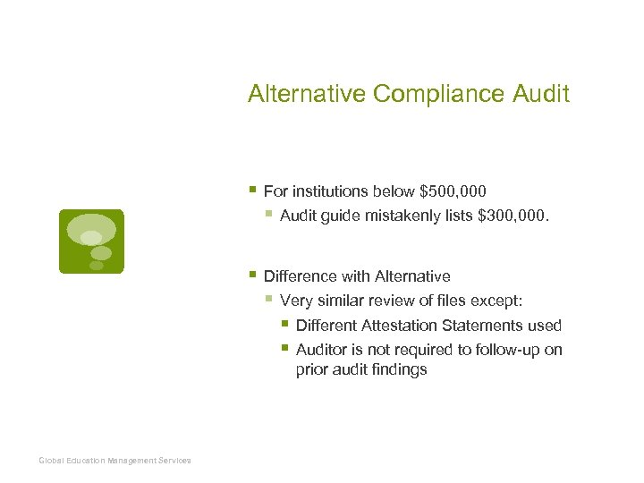 Alternative Compliance Audit § For institutions below $500, 000 § Audit guide mistakenly lists